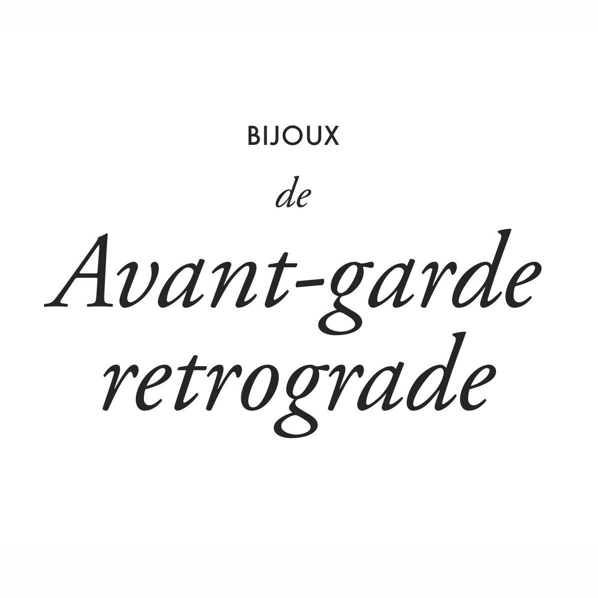 BIJOUX DE AVANT-GARDE RETROGRADE